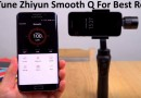 Fine Tune Zhiyun Smooth Q Best Results