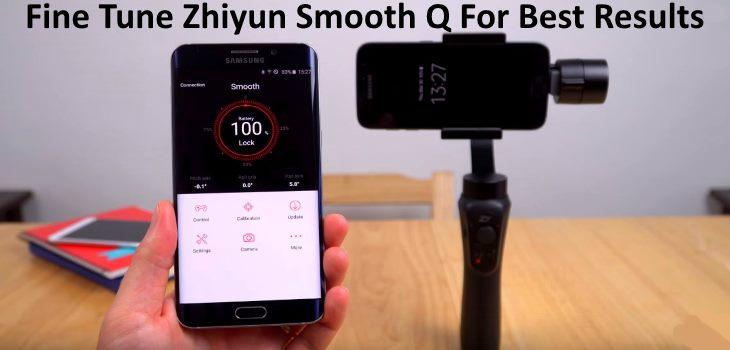 Fine Tune Zhiyun Smooth Q Best Results