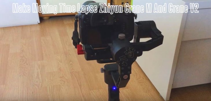 Make Moving Time Lapse Zhiyun Crane M And Crane V2