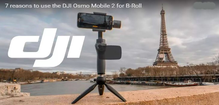 Use DJI Osmo Mobile 2 For B-Roll Footage