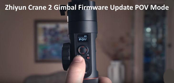 Zhiyun Crane 2 POV Mode Update