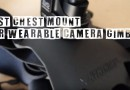 Best Chest Mount Wearable Camera Gimbals For Action Sports