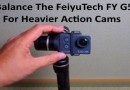 Balance The FeiyuTech FY G5 For Heavier Action Cams