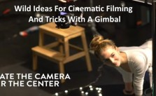Wild Ideas For Cinematic Filming With A Gimbal