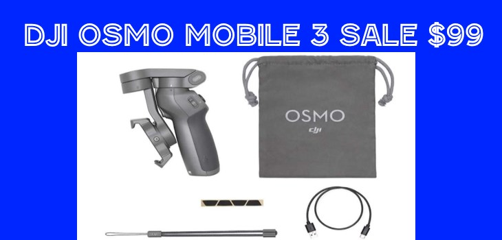 DJI Osmo Mobile 3 Sale $99 Deal