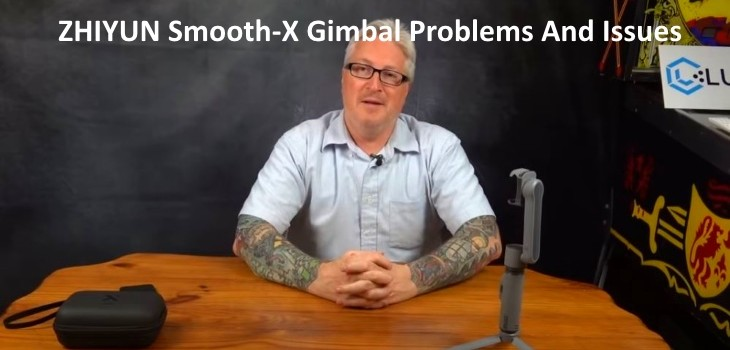 ZHIYUN Smooth-X Gimbal Problems And Issues