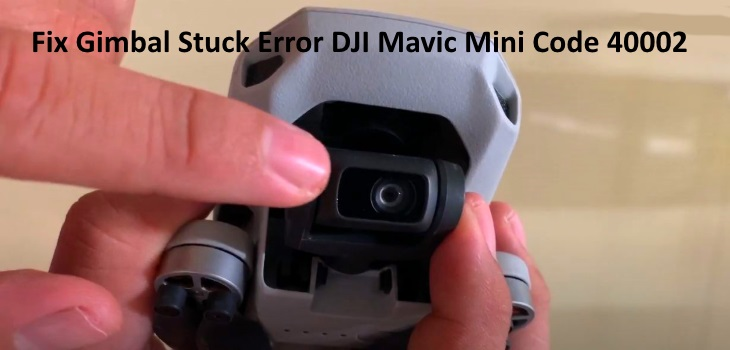 How To Fix Gimbal Stuck Error DJI Mavic Mini Code 40002